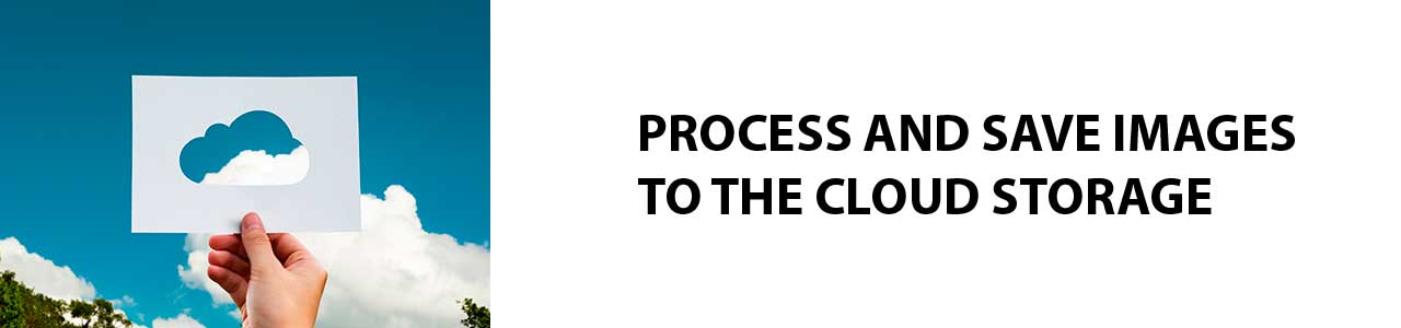 Process and save images to the cloud